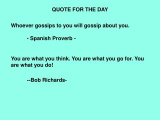 QUOTE FOR THE DAY Whoever gossips to you will gossip about you.  - Spanish Proverb -