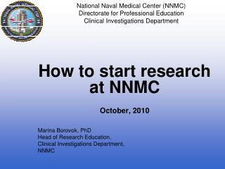 How to start research at NNMC October, 2010 Marina Borovok, PhD Head of Research Education,