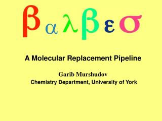 A Molecular Replacement Pipeline Garib Murshudov Chemistry Department, University of York
