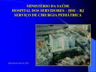 MINIST RIO DA SA DE HOSPITAL DOS SERVIDORES   HSE   RJ SERVI O DE CIRURGIA PEDI TRICA