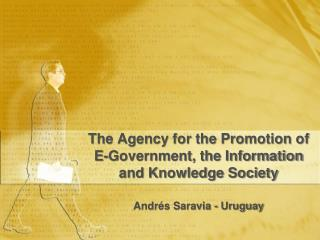 The Agency for the Promotion of E-Government, the Information and Knowledge Society