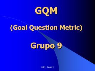 GQM (Goal Question Metric) Grupo 9