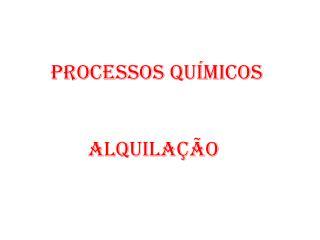 Processos Químicos        Alquilação