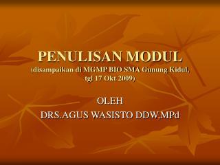PENULISAN MODUL (disampaikan di MGMP BIO SMA Gunung Kidul,  tgl 17 Okt 2009)
