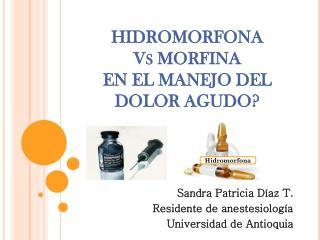 HIDROMORFONA  Vs MORFINA  EN EL MANEJO DEL  DOLOR AGUDO?
