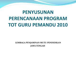 PENYUSUNAN PERENCANAAN PROGRAM  TOT GURU PEMANDU 2010