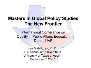 Ken Matwiczak, Ph.D. LBJ School of Public Affairs University of Texas at Austin December 8, 2007