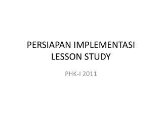 PERSIAPAN IMPLEMENTASI LESSON STUDY