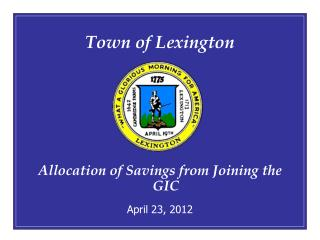 Town of Lexington Allocation of Savings from Joining the GIC April 23, 2012