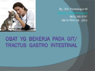 Obat  yg   bekerja   pada  GIT/   Tractus  Gastro  Intestinal