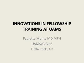 INNOVATIONS IN FELLOWSHIP TRAINING AT UAMS