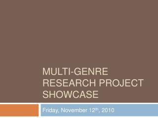 MULTI-GENRE RESEARCH PROJECT SHOWCASE