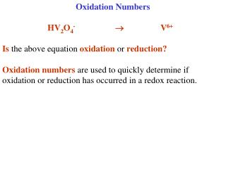 Oxidation Numbers HV 2 O 4 - ? 	V 6+ Is  the above equation  oxidation  or  reduction?