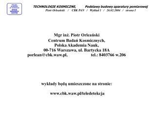 Mgr inż. Piotr Orleański Centrum Badań Kosmicznych, Polska Akademia Nauk,