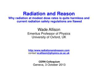 Radiation and Reason  Why radiation at modest dose rates is quite harmless and