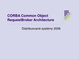 C ORBA Common Object RequestBroker Architecture