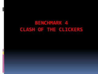 BenchMark  4  CLASH OF THE CLICKERS