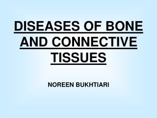 DISEASES OF BONE AND CONNECTIVE TISSUES NOREEN BUKHTIARI