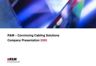 R&M – Convincing Cabling Solutions Co mpany  Presentation  2009