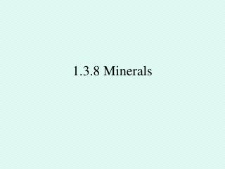 1.3.8 Minerals