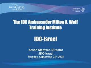 The JDC Ambassador Milton A. Wolf Training Institute JDC-Israel