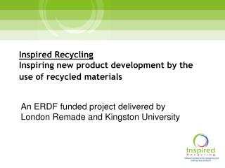 Inspired Recycling Inspiring new product development by the use of recycled materials