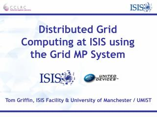 Distributed Grid Computing at ISIS using the Grid MP System