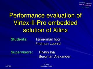 Performance evaluation of Virtex-II-Pro embedded solution of Xilinx