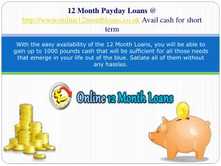 12 Month Loans @ http://www.online12monthloans.co.uk/ Up to