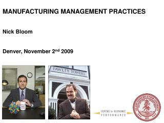 MANUFACTURING MANAGEMENT PRACTICES Nick Bloom Denver, November 2 nd  2009