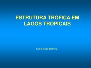 ESTRUTURA TRÓFICA EM LAGOS TROPICAIS