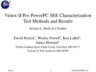 Virtex-II Pro PowerPC SEE Characterization Test Methods and Results Session L: Birds of a Feather