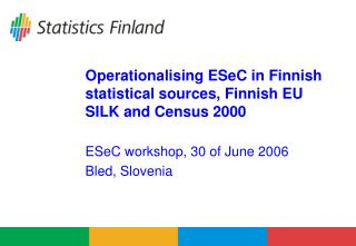 Operationalising ESeC in Finnish statistical sources, Finnish EU SILK and Census 2000