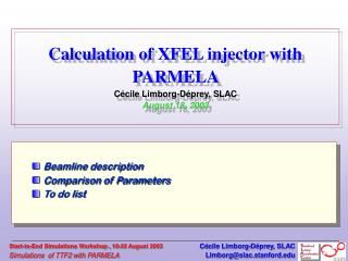 Calculation of XFEL injector with PARMELA  C � cile Limborg-D�prey, SLAC August 18, 2003