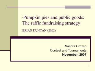 """ Pumpkin pies and public goods: The raffle fundraising strategy "" BRIAN DUNCAN (2002)"