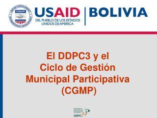 El DDPC3 y el  Ciclo de Gestión  Municipal Participativa  (CGMP)