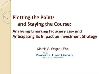 Plotting the Points     and Staying the Course:  Analyzing Emerging Fiduciary Law and  Anticipating Its Impact on Invest
