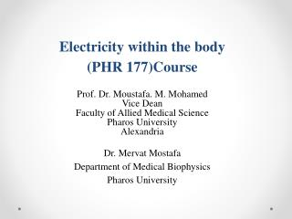 Electricity within the body (PHR  177)Course Prof. Dr.  Moustafa . M. Mohamed Vice Dean