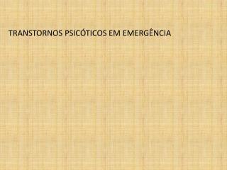 TRANSTORNOS PSICÓTICOS EM EMERGÊNCIA