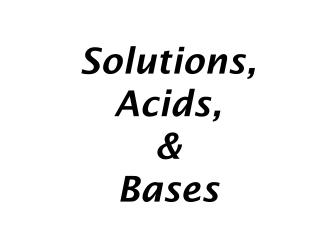 Solutions, Acids, & Bases