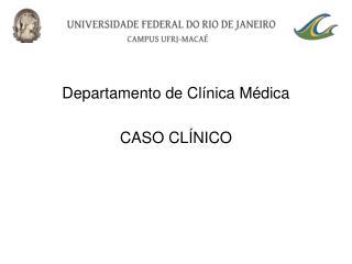 Departamento de Clínica Médica  CASO CLÍNICO