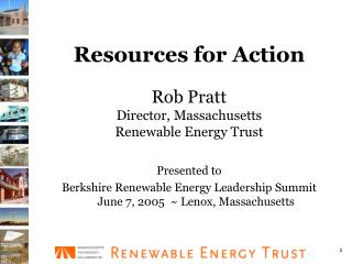 Resources for Action  Rob Pratt Director, Massachusetts Renewable Energy Trust