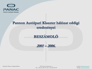 Pannon Autóipari Klaszter hálózat eddigi eredményei BESZÁMOLÓ 2001 – 2006.