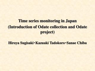 Time series monitoring in Japan (Introduction of Odate collection and Odate project)