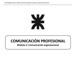 COMUNICACIÓN PROFESIONAL Módulo 2: Comunicación organizacional