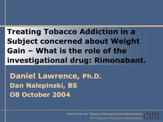 Treating Tobacco Addiction in a Subject concerned about Weight Gain – What is the role of the