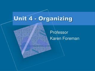 Unit 4 - Organizing