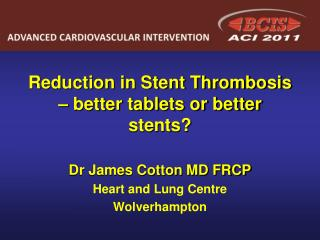 Reduction in Stent Thrombosis – better tablets or better stents?