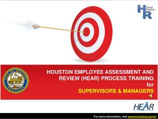 HOUSTON EMPLOYEE ASSESSMENT AND REVIEW (HEAR) PROCESS TRAINING for SUPERVISORS & MANAGERS