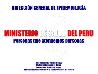 Julio Manuel Ruiz Olano MD, MGSS Médico Epidemiólogo de Campo Coordinador Técnico del  Equipo
